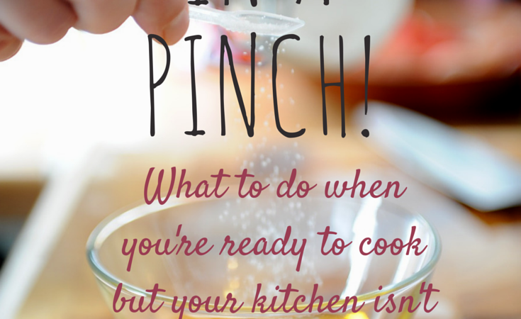 In A Pinch – Kitchen Hacks for What To Do When You're Ready to Cook But Your Kitchen Isn't
